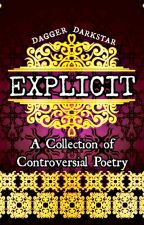 EXPLICIT: A Collection of Controversial Poetry by DaggerDarkstar