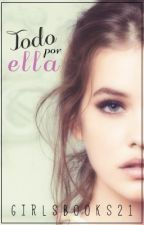 TODO POR ELLA c/ elRubius & sTaXx by GirlsBooks21