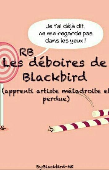 RB | Les Déboires De Blackbird (Apprenti Artiste Maladroite Et Perdue)