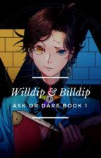 Willdip and Billdip!! Ask or dare!! by YourCuteLittleLady