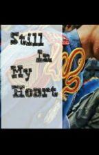 Still In My Heart♡ by SheArine98