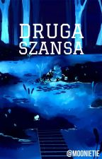 Druga szansa by moonietie