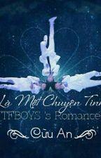 [FULL] Là Một Chuyện Tình ( TFBOYS 's Romance) by CuuAn102