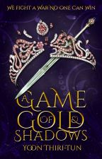 A Game of Gold and Shadows by stelliferous-