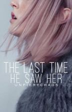 The Last Time He Saw Her | ✓ by unfierychaos