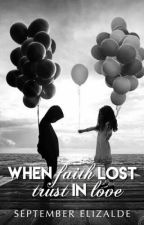 When Faith LOST Trust In Love by SeptemberElizalde