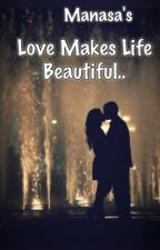 Love Makes Life Beautiful.. by manasanvsl