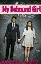 MY REBOUND GIRL [Revising] by Kiminjeona