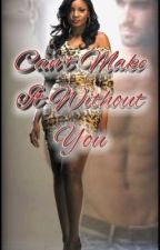 Can't make it without you (BWWM) ***Mature Content***  by 2Lulu_222