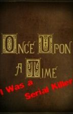 Once Upon A Time I Was A Serial Killer by SethCampbell