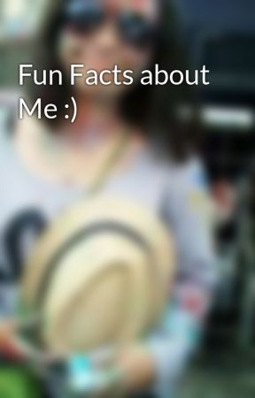Fun Facts about Me :) by NylerMimzy13