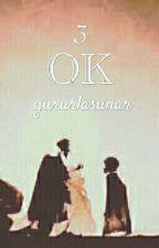 3 OK by gururlasunar