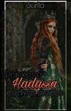 (Em edição) Princesa Hadassa - E os Livros Secretos by AmoLivrosss