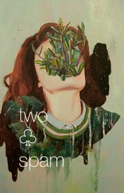 two 》spam ☄ by whisperdun