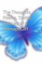 The Thoughts, Poems, Truths, and Lies of a Teenage Girl by horsegirl1324