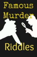 Famous Murder Riddles [ON HOLD] by AuroraDyeB