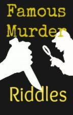 Famous Murder Riddles by AuroraDyeB