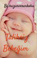 Talihsiz Bebeğim by huzurverenkoku
