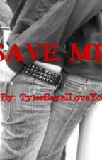 Save Me by TylerSaysILoveyou