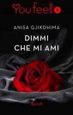 DIMMI CHE MI AMI - RIZZOLI collana Youfeel (ANTEPRIMA) by ILoveMyCrazyAngel