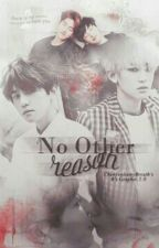 No Other Reasons (HIATUS) by Just_Strange