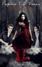 Vrajitoare VS. Vampiri - O dragoste interzisa [The Vampire Diaries- FF] by AnaManole