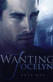 Wanting  Jocelyn by kylekay