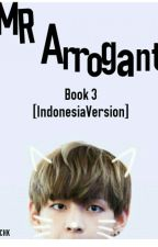 Mr. Arrogant Book 3 [ Bahasa Indonesia ] [PRIVATE] by ChikaYusuf