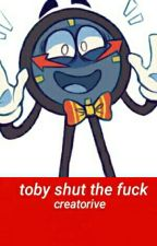 Toby Shut The Fuck Up by Creatorive