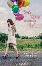 Dulu 'Crush', Sekarang 'Husband' (HOLD) by Rabiatul2305