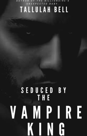 Seduced By The Vampire King by tallulahbell