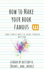 How To Make Your Book Famous by Books_and_nerds