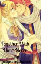 Together With Him? Never  by itrytowriteplshelp