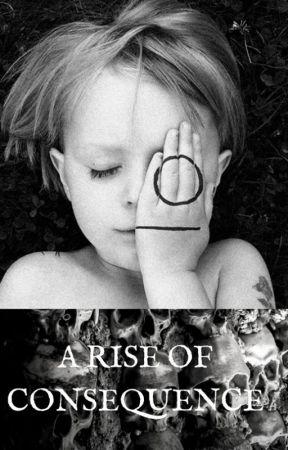 A Rise of Consequence by RitualofDeadDragon