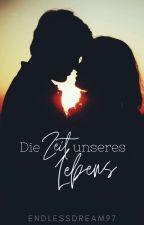 Die Zeit unseres Lebens  by endlessdream97