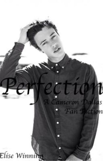 Perfection - Cameron Dallas Fanfic