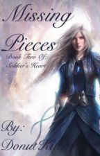 Missing Pieces ~ Book Two of; Soldier's Heart by DonutKitten