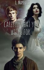 Careful what you witch for (Merlin Fanfiction) by In_a_land_of_ships