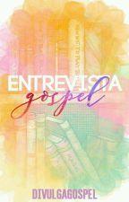 Entrevista Gospel (ABERTO) by divulgagospel