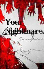 Your Nightmare. by Idsuckyoblood