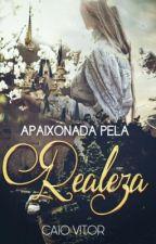 Apaixonada pela Realeza by CaioVitor2