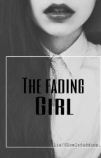 The Fading Girl~A TeenFiction Story. ~Lia by SlowlyFalling_