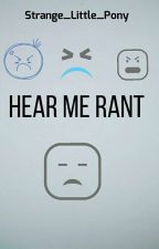 Hear Me Rant by Strange_Little_Pony