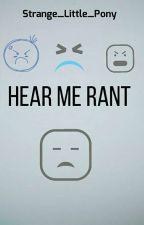 Hear Me Rant by Strange_Little_Pony