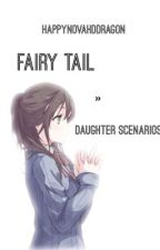 Fairy Tail » Daughter Scenarios by HappyNovaHDDragon