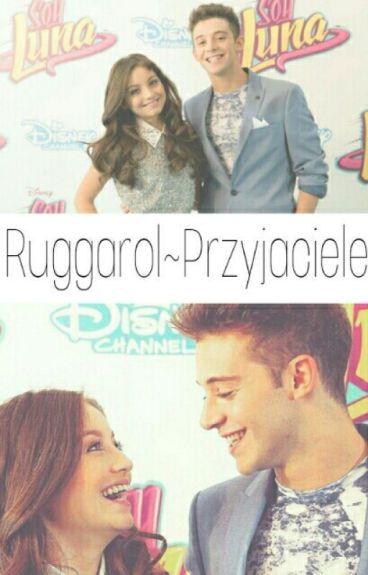 Ruggarol ~ Przyjaciele