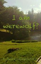I am werewolf?? by bella_vampire0410