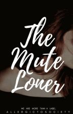 The Mute Loner by allergictosociety