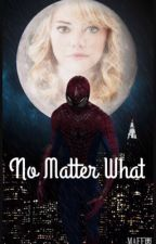 No Matter What |A Spider-Man Fanfic| by fanfictionkindofgirl