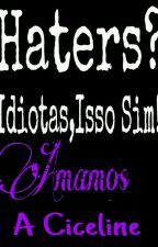 Haters? Idiotas, Isso Sim!  by Amo_A_Diva_Ciceline
